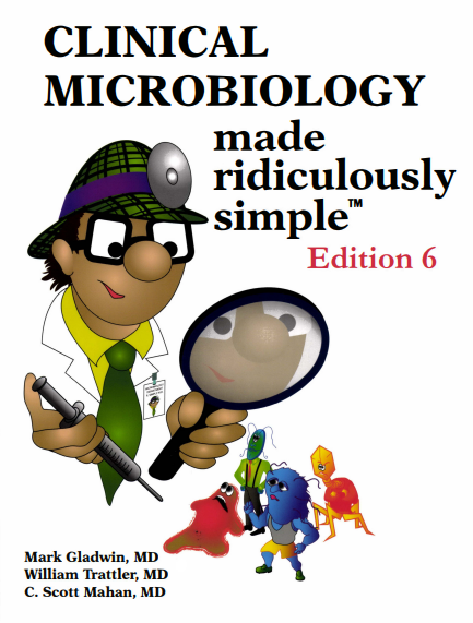 Clinical Microbiology Made Ridiculously Simple Edition 6